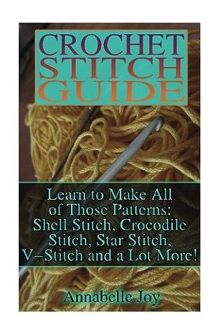 Crochet Stitch Guide: Learn to Make All of Those Patterns: Shell Stitch, Crocodile Stitch, Star Stitch, V-Stitch and a Lot More!: (Crochet Stitches ... (afghan crochet books, crochet - Crochet Shell Afghan
