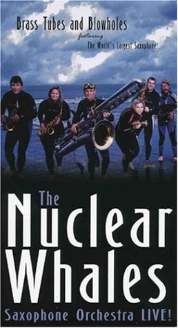 (Nuclear Whales Saxophone Orchestra: Brass Tubes And Blowholes [VHS])