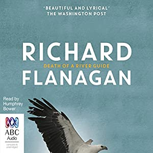 Death of a River Guide Audiobook by Richard Flanagan Narrated by Humphrey Bower