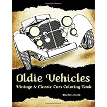Oldie Vehicles - Vintage & Classic Cars Coloring Book: 40 Old Retro Style Cars to Color, From the 19th Century to 50s & 60s Models