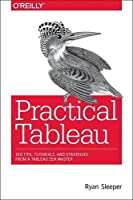 Practical Tableau: 100 Tips, Tutorials, and Strategies from a Tableau Zen Master Front Cover