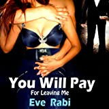 You Will Pay - For Leaving Me