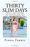 Thirty Slim Days: Create your slender and healthy life in a fun and enjoyable way