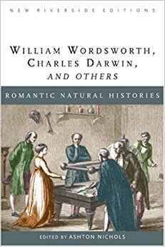 Romantic Natural Histories: William Wordsworth, Charles Darwin and Others (New Riverside Editions)