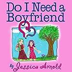 Do I Need a Boyfriend? | Jessica Arnold