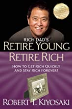 Retire Young Retire Rich: How to Get Rich Quickly and Stay Rich Forever! (Rich Dad's)