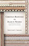 Christian Responses to Islam in Nigeria: A Contextual Study of Ambivalent Encounters (Christianities of the World)