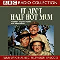 It Ain't Half Hot Mum Radio/TV Program by Jimmy Perry Narrated by Windsor Davies, Melvyn Hayes, Don Estelle, Michael Bates