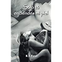 Solo tu enciendes mi piel (Spanish Edition)