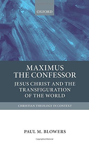Economy Blower - Maximus the Confessor: Jesus Christ and the Transfiguration of the World (Christian Theology in Context)