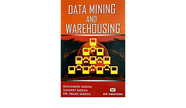 Data Mining and Warehousing eBook: K Saxena, A Saxena, S