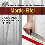Mords-Eifel: Kriminelle Geschichten aus einem mörderischen Landstrich (7:16 Stunden, ungekürzte Lesung)