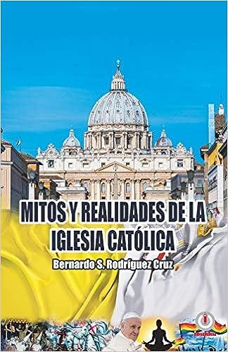 Mitos y realidades de la iglesia católica: Amazon.es: Rodríguez Cruz, Bernardo S.: Libros