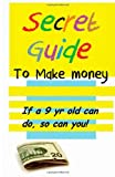 Secret Guide to Make Money, William Medina, 1484836200