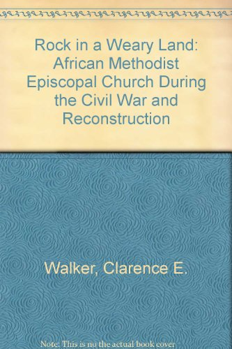 Books : A Rock in a Weary Land: The African Methodist Episcopal Church During the Civil War and Reconstruction