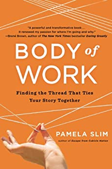 Body of Work: Finding the Thread That Ties Your Story Together by [Slim, Pamela]