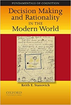 Decision Making and Rationality in the Modern World (Fundamentals in Cognition) by Keith E. Stanovich (2009-07-30)