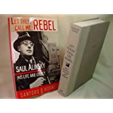 Let Them Call Me Rebel: Saul Alinsky, His Life and Legacy