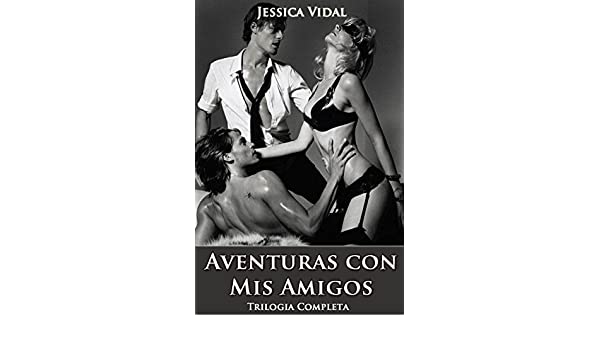 Aventuras con mis Amigos (Trilogia de Relatos Eroticos Romanticos) (Spanish Edition) - Kindle edition by Jessica Vidal. Literature & Fiction Kindle eBooks ...