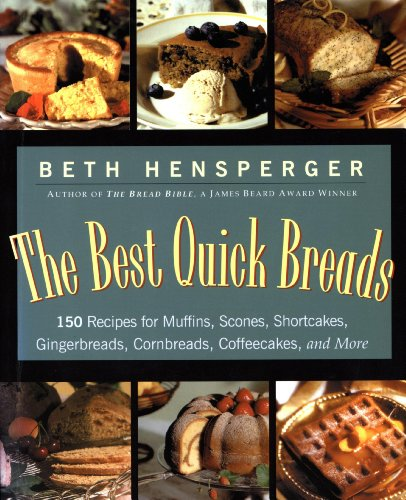 The Best Quick Breads: 150 Recipes for Muffins, Scones, Shortcakes, Gingerbreads, Cornbreads, Coffeecakes, and (Quick Bread Muffin Recipes)