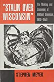 Stalin over Wisconsin: The Making and Unmaking of Militant Unionism, 1900-1950 (Class and Culture Series)