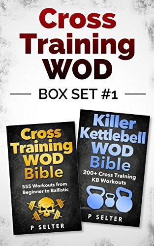 Cross Training WOD Box Set #1: Cross Training WOD Bible: 555 Workouts from Beginner to Ballistic & Killer Kettlebell WOD Bible: 200+ Cross Training KB ... Bodybuilding, Home Workout, Gymnastics)