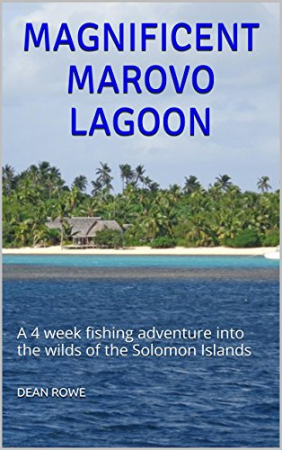 MAGNIFICENT MAROVO LAGOON: A 4 week fishing adventure into the wilds of the Solomon Islands...