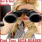 Find Your Beta Reader: How to Find a Beta Reader, Your Ideal Beta Reader, How to Become a Beta-Reader: Write Me Dearly, Book 3 | Ora Rosalin,Bey Rosalin