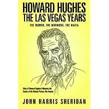 Howard Hughes: The Las Vegas Years: The Women, The Mormons, The Mafia