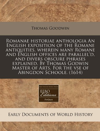 Read Online Romanae historiae anthologia An English exposition of the Romane antiquities, wherein many Romane and English offices are parallel'd, and divers ... Arts. For the vse of Abingdon Schoole. (1614) PDF