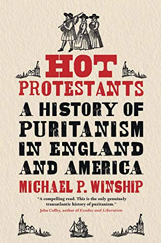 Hot Protestants – A History of Puritanism in England and America