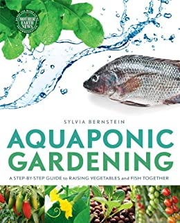 Aquaponic Gardening: A Step-By-Step Guide to Raising Vegetables and Fish Together by [Bernstein, Sylvia]