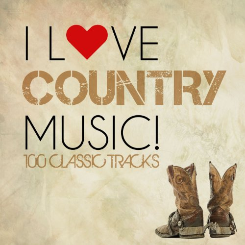I Love Country Music! - 100 Classic Tracks