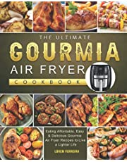 The Ultimate Gourmia Air Fryer Cookbook: Eating Affordable, Easy & Delicious Gourmia Air Fryer Recipes to Live a Lighter Life