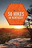 50 Hikes in Kentucky (2nd Edition)  (Explorer s 50 Hikes)