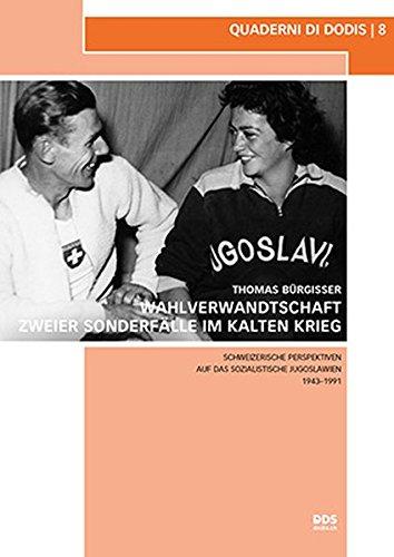 Wahlverwandtschaft zweier Sonderfälle im Kalten Krieg: Schweizerische Perspektiven auf das sozialistische Jugoslawien 1943–1991 (Quaderni di Dodis)