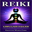 A Complete Guide to Real Reiki: How to Increase Vitality, Improve Your Health and Feel Great  Audiobook by Kristine Marie Corr Narrated by Lanitta Elder