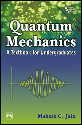 Quantum mechanics a textbook for undergraduates mahesh c jain quantum mechanics a textbook for undergraduates kindle edition by mahesh c jain fandeluxe Image collections