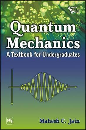 QUANTUM MECHANICS : A Textbook for Undergraduates, Mahesh