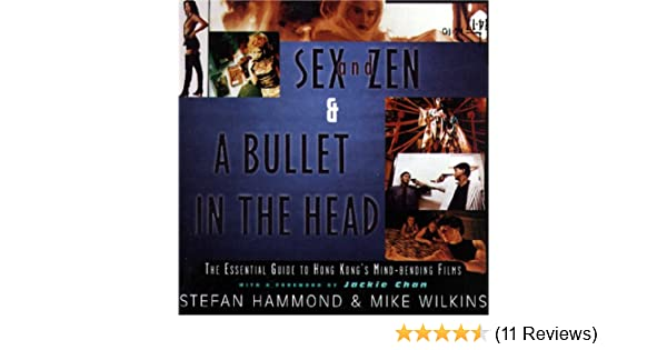 Sex And Zen A Bullet In The Head The Essential Guide To Hong Kong S Mind Bending Films Stefan Hammond Mike Wilkins Jackie Chan 9780684803418 Amazon Com Books