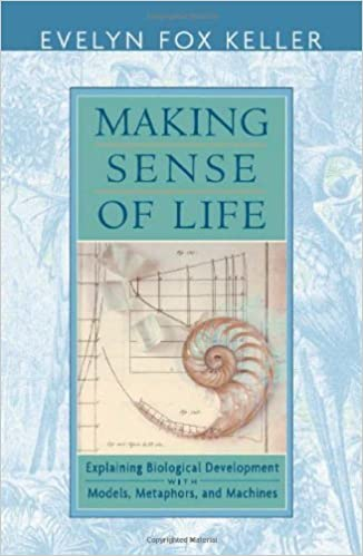 Making Sense of Life: Explaining Biological Development with Models, Metaphors, and Machines by Evelyn Fox Keller (2003-10-31)