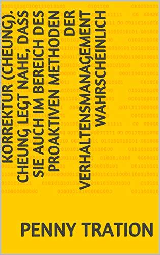 Korrektur (Cheung). Cheung legt nahe, dass sie auch im Bereich des proaktiven Methoden der Verhaltensmanagement wahrscheinlich (German Edition) (Korrektur)
