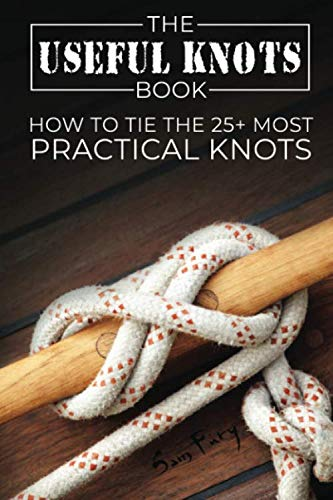 The Useful Knots Book: How to Tie the 25 Most Practical Rope Knots Escape Evasion and Survival