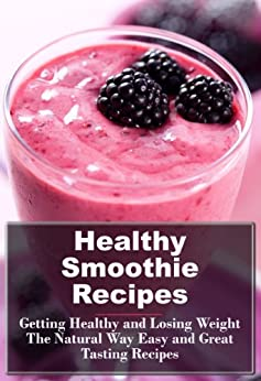 Healthy Smoothie Recipes: Lose Weight and Get Healthy Today (Healthy Recipes) by [Jordan, Wendy]