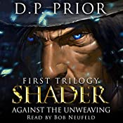 Against the Unweaving: Shader: First Trilogy, Volume 1 | D P Prior