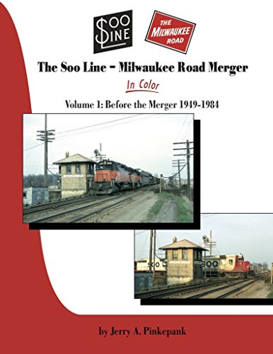 Soo Line-Milwaukee Road Merger In Color Vol 1: Pre-Merger 1949-1984 (Railroad Soo Line)
