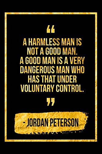 A Harmless Man Is Not A Good Man A Good Man Is A Very Dangerous Man
