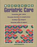Mastering Geriatric Care, Springhouse Publishing, Springhouse, 0874348714