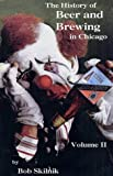 The History of Beer and Brewing in Chicago, 1833-1978, Bob Skilnik, 0741409038