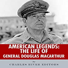 American Legends: The Life of General Douglas MacArthur Audiobook by  Charles River Editors Narrated by Mark Norman